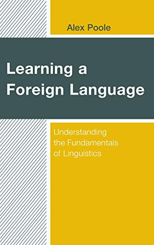 Compare Textbook Prices for Learning a Foreign Language: Understanding the Fundamentals of Linguistics  ISBN 9781475854176 by Poole, Alex