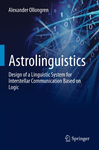 Astrolinguistics: Design of a Linguistic System for Interstellar Communication Based on Logic (English Edition)