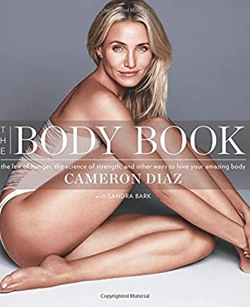 The Body Book: The Law of Hunger, the Science of Strength, and Other Ways to Love Your Amazing Body Diaz, Cameron