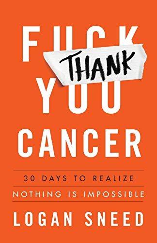 Thank You, Cancer: 30 Days to Realize Nothing Is Impossible