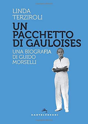 Un pacchetto di Gauloises: Una biografia di Guido Morselli