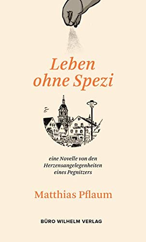 Matthias Pflaum - Leben ohne Spezi: eine Novelle von den Herzensangelegenheiten eines Pegnitzers