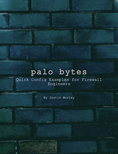 Palo Bytes: Quick Config Examples for Firewall Engineers (English Edition)