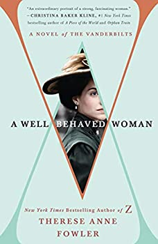 A Well-Behaved Woman  A Novel of the Vanderbilts