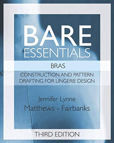 Bare Essentials: Bras - Third Edition: Construction and Pattern Design for Lingerie Design