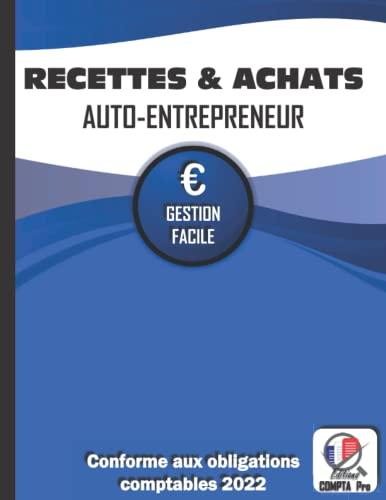 Livre des Recettes Micro Entreprise: Cahier de Compte Auto Entrepreneur Conforme aux Obligations Comptables des Micro Entrepreneurs | Livre de Recettes et Registre des Achats