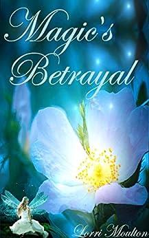 Magic's Betrayal by [Lorri Moulton]