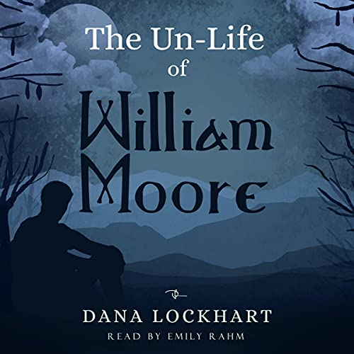 The Un-Life of William Moore Audiobook By Dana Lockhart cover art