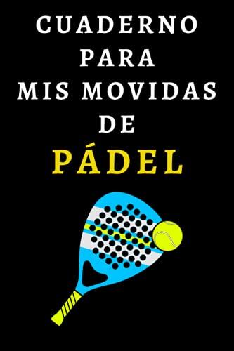 Cuaderno Para Mis Movidas De Pádel: Ideal Para Jugadores De Pádel - 120 Páginas