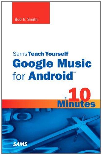 Sams Teach Yourself Google Music for Android in 10 Minutes (Sams Teach Yourself in 10 Minutes)