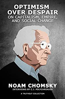 Optimism over Despair: On Capitalism, Empire, and Social Change by [Noam Chomsky, C. J. Polychroniou]