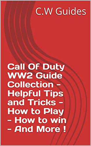 Call Of Duty WW2 Guide Collection - Helpful Tips and Tricks - How to Play - How to win - And More ! (English Edition)