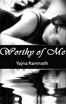 Worthy of Me by [Yajna Ramnath]