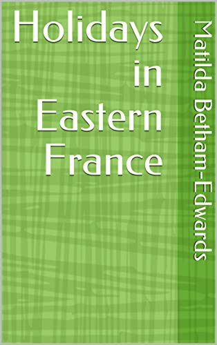 Holidays in Eastern France (English Edition)