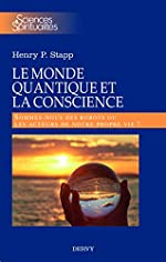 Le monde quantique et la conscience - Sommes-nous des robots ou les acteurs de notre propre vie ? de Henry Stapp