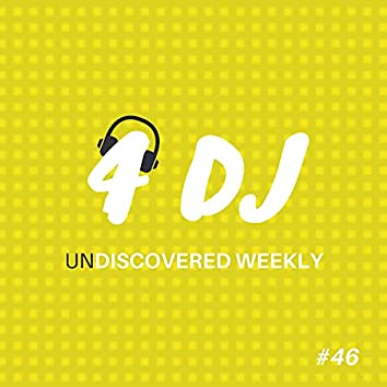4 DJ: UnDiscovered Weekly #46