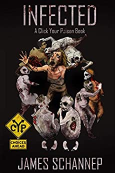 INFECTED: Will YOU Survive the Zombie Apocalypse? (Click Your Poison Book 1) by [James Schannep]