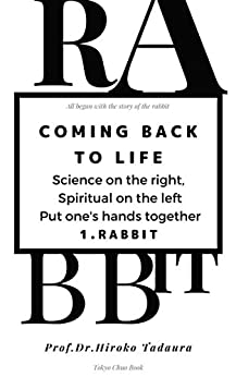 COMING BACK TO LIFE: Science on the right, Spiritual on the left. Put one's hands together. 1.Rabbit by [Prof.Dr.Hiroko Tadaura]