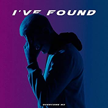 I've Found