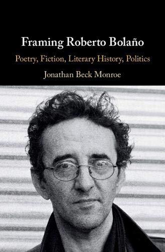 Framing Roberto Bolaño: Poetry, Fiction, Literary History, Politics