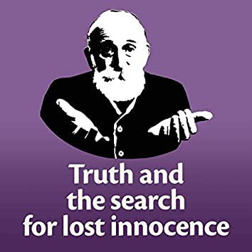 Truth and the Search for Lost Innocence