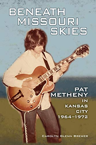 Compare Textbook Prices for Beneath Missouri Skies: Pat Metheny in Kansas City, 1964-1972 Volume 14 North Texas Lives of Musician Series  ISBN 9781574418231 by Brewer, Carolyn Glenn