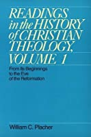 Readings in the History of Christian Theology: From Its Beginnings to the Eve of the Reformation (Readings in the History of Christian Theology Vol. I)