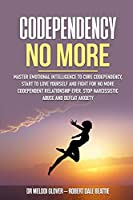 Codependency No More: Master Emotional Intelligence to Cure Codependency, Start to Love Yourself and Fight for No More Codependent Relationship Ever. Stop Narcissistic Abuse and Defeat Anxiety