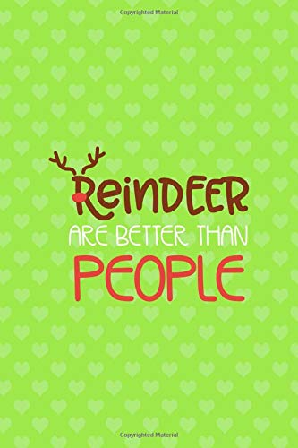 Reindeer Are Better Than People: Notebook Journal Composition Blank Lined Diary Notepad 120 Pages Paperback Green Heart Reindeer