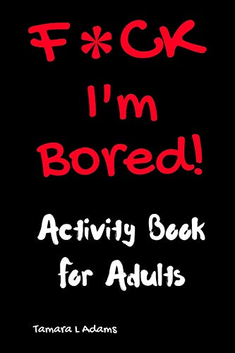 F*ck I'm Bored! Activity Book For Adults