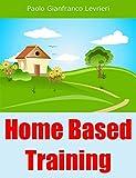 Home Based Training (English Edition)