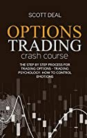 Options Trading Crash Course: The Step by Step Process For Trading Options - Trading Psychology: How To Control Emotions
