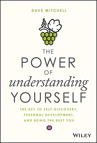 Download The Power of Understanding Yourself: The Key to Self-Discovery, Personal Development, and Being the Best You 1119516331