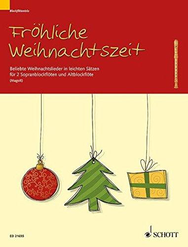 Fröhliche Weihnachtszeit: Beliebte Weihnachtslieder in leichten Sätzen. 2 Sopran-Blockflöten und 1 Alt-Blockflöte. Partitur und Stimmen.
