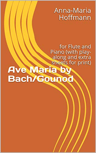Ave Maria by Bach/Gounod: for Flute and Piano (with play-along and extra sheets for print) (Music for flute and piano Book 1) (English Edition)