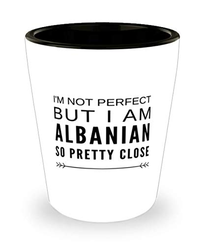 Albanian Shot Glass - Funny Gift For Albanian - I'm Not Perfect But I'm Albanian So Pretty Close Shot Glass Albanian Funny Gift