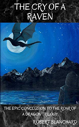 The Cry of a Raven: The Epic Conclusion to The Roar of a Dragon Trilogy by [Robert Blanchard]