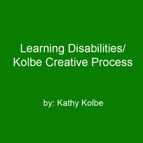 Learning Disabilities/Kolbe Creative Process Audiobook By Kathy Kolbe cover art