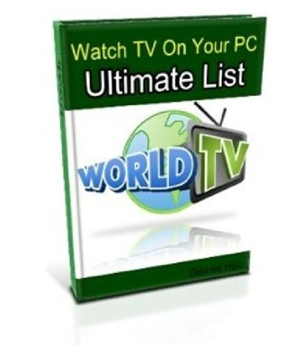 Watch TV On Your PC - Ultimate List (English Edition)