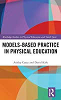 Models-based Practice in Physical Education (Routledge Studies in Physical Education and Youth Sport)