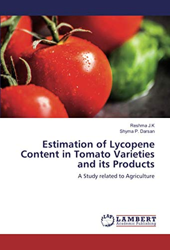 Estimation of Lycopene Content in Tomato Varieties and its Products: A...