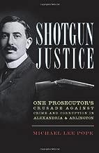 Shotgun Justice:: One Prosecutor's Crusade Against Crime & Corruption in Alexandria & Arlington (True Crime)