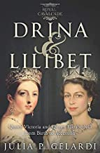 Drina & Lilibet: Queen Victoria and Queen Elizabeth II From Birth to Accession (Royal Cavalcade)