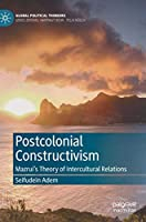 Postcolonial Constructivism: Mazrui's Theory of Intercultural Relations (Global Political Thinkers)