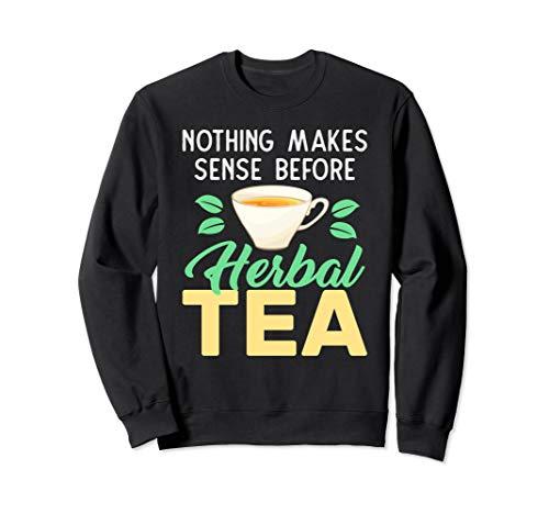 Herbalist - Nothing Makes Sense Before Herbal Tea Sweatshirt