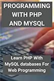 Programming with PHP and MySQL: Learn PHP With MySQL databases For Web Programming: Delete In Php And Mysql