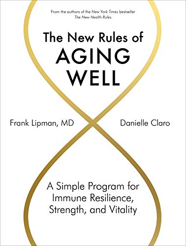 Compare Textbook Prices for The New Rules of Aging Well: A Simple Program for Immune Resilience, Strength, and Vitality  ISBN 9781579659592 by Lipman MD, Frank,Claro, Danielle