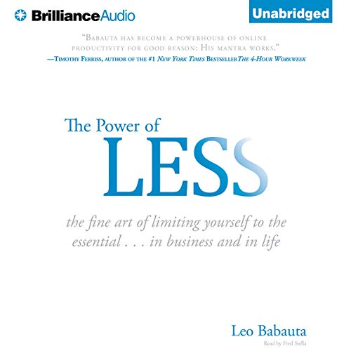 The Power of Less     The Fine Art of Limiting Yourself to the Essential              Written by:                                                                                                                                 Leo Babauta                               Narrated by:                                                                                                                                 Fred Stella                      Length: 3 hrs and 54 mins     2 ratings     Overall 4.0