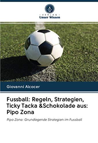 Fussball: Regeln, Strategien, Ticky Tacka &Schokolade aus: Pipo Zona: Pipo Zona: Grundlegende Strategien im Fussball