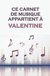 Ce carnet de musique appartient à Valentine: Cahier de partitions: Papier manuscrit / 12 portées par page / idée cadeau